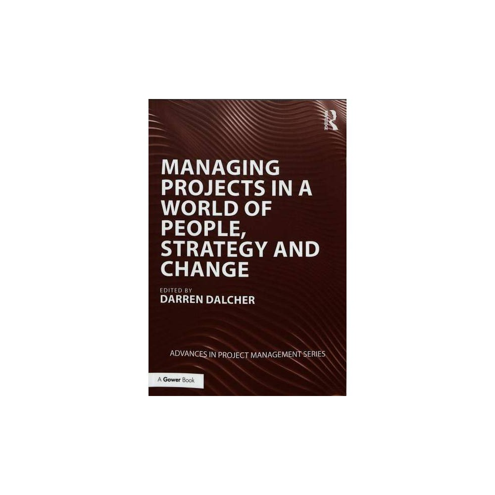 Managing Projects in a World of People, Strategy and Change - (Paperback)
