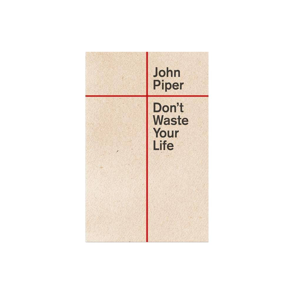 Don T Waste Your Life Redesign By John Piper Paperback