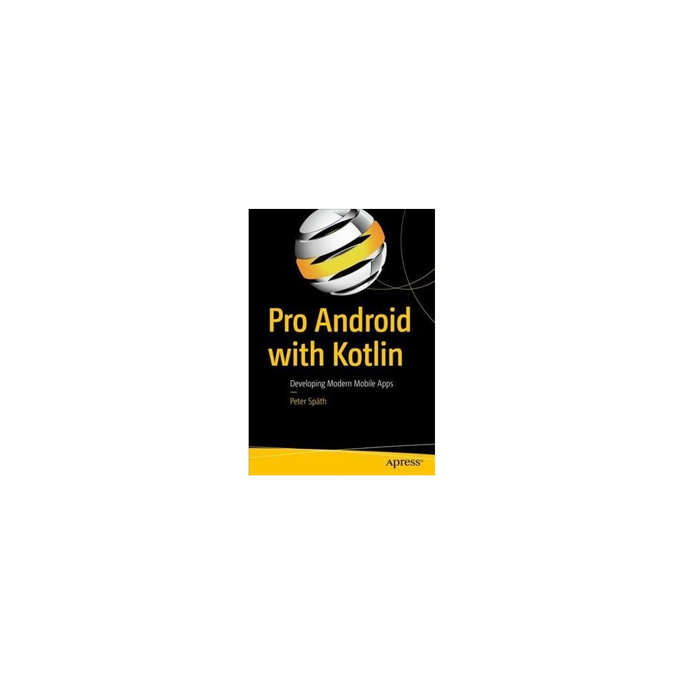 Pro Android With Kotlin : Developing Modern Mobile Apps - by Peter Späth (Paperback)