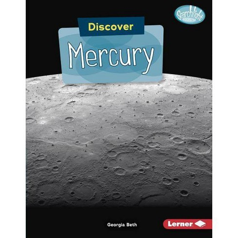 Discover Mercury - (Searchlight Books (TM) -- Discover Planets) by  Georgia Beth (Hardcover) - image 1 of 1