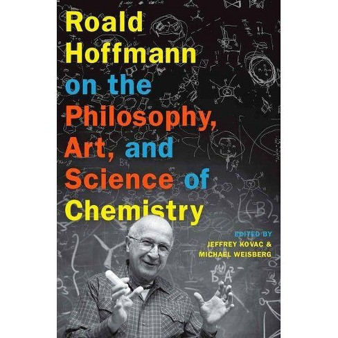 Roald Hoffmann on the Philosophy, Art, and Science of Chemistry - (Hardcover) - image 1 of 1