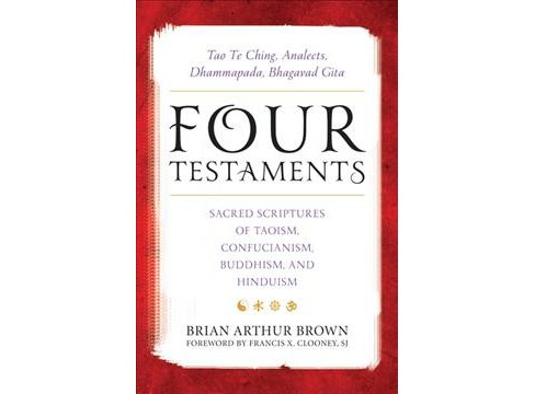 Four Testaments : Tao Te Ching, Analects, Dhammapada, Bhagavad Gita: Sacred Scriptures of Taoism, - image 1 of 1