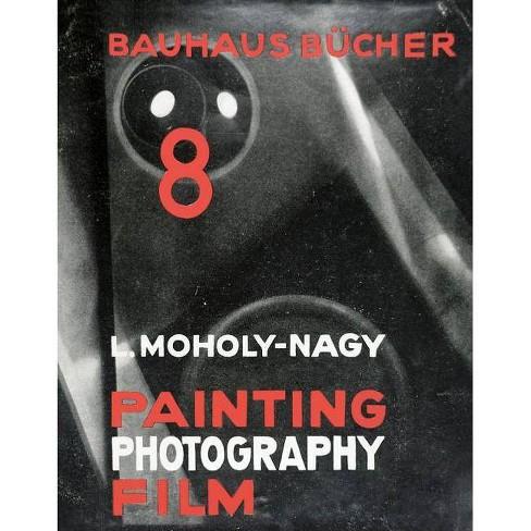 Laszla Moholy-Nagy: Painting, Photography, Film - (Hardcover) - image 1 of 1