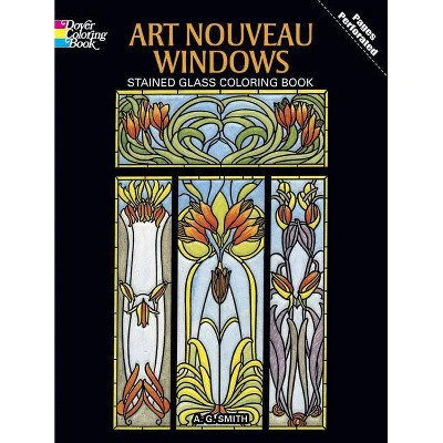 Art Nouveau Windows Stained Glass Coloring Book - (Dover Design Stained Glass Coloring Book) by  A G Smith (Paperback)