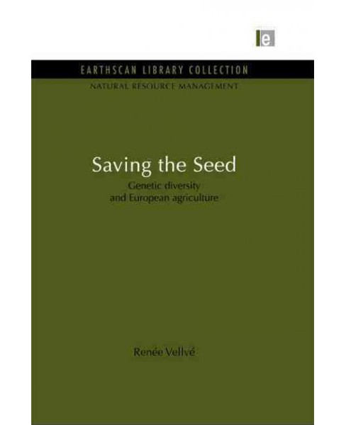 Saving the Seed : Genetic Diversity and European Agriculture (Paperback) (Renee Vellve) - image 1 of 1