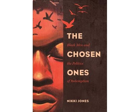 Chosen Ones : Black Men and the Politics of Redemption -  by Nikki Jones (Hardcover) - image 1 of 1