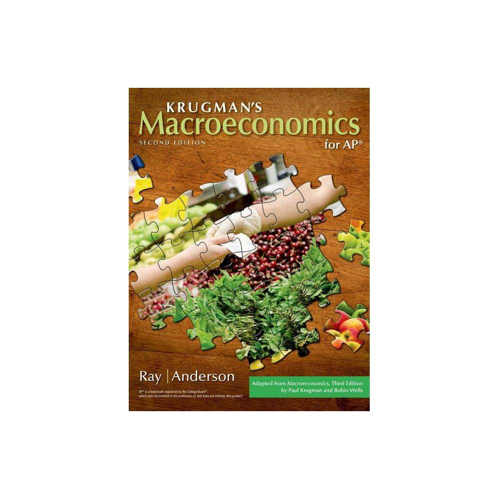 Macroeconomics for Ap(r) - 2 Edition by Margaret Ray & David A Anderson & Paul Krugman (Hardcover)