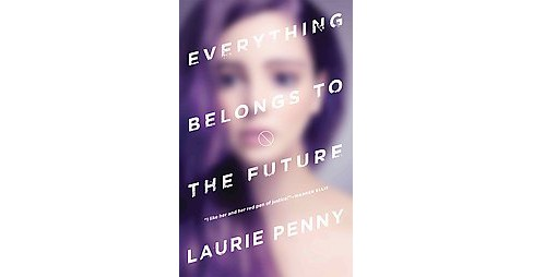 Everything Belongs to the Future (Paperback) (Laurie Penny) - image 1 of 1