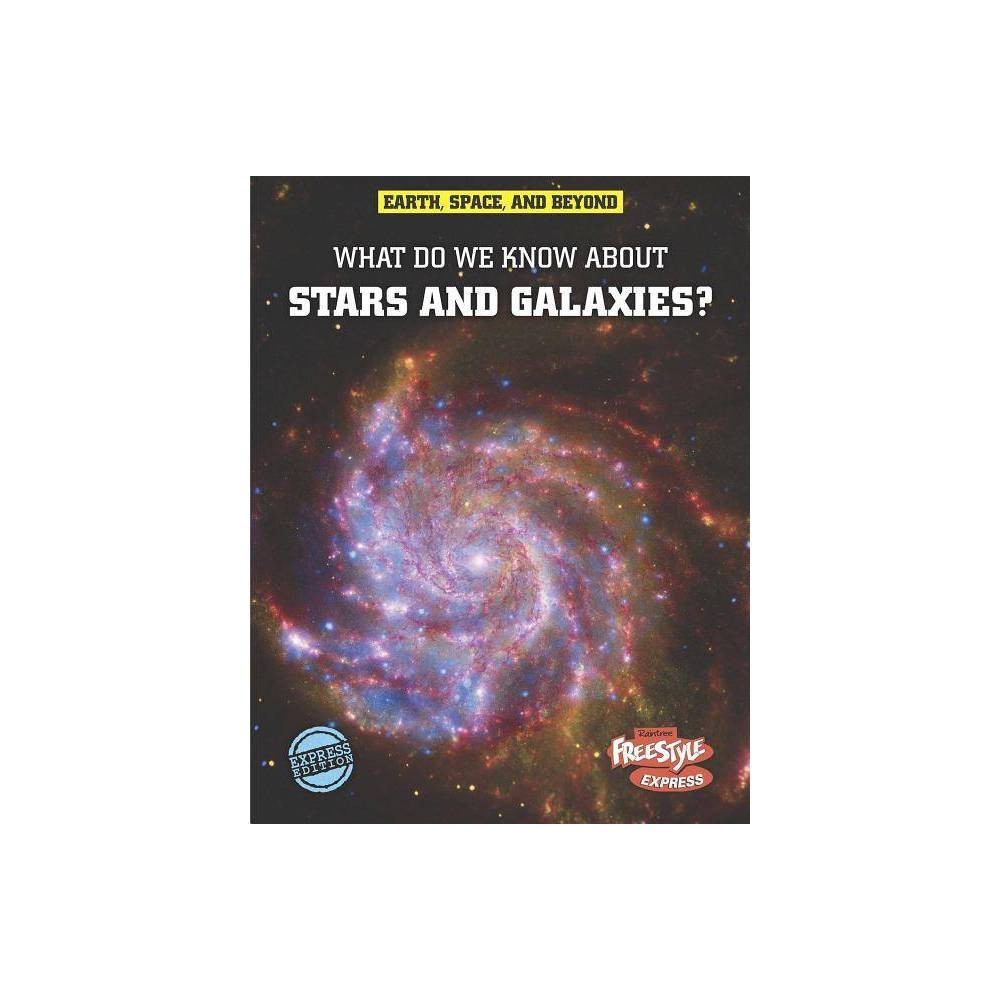 What Do We Know About Stars And Galaxies Freestyle Express Earth Space And Beyond Paperback By John Farndon Paperback