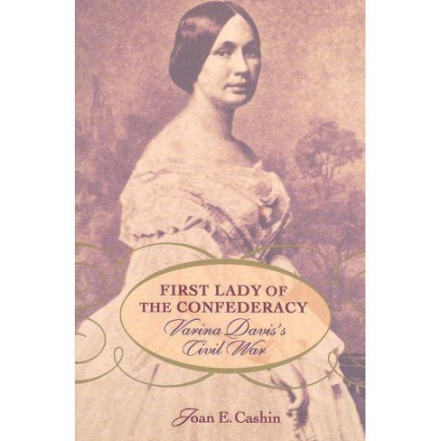 First Lady of the Confederacy - by  Joan E Cashin (Paperback) - image 1 of 1