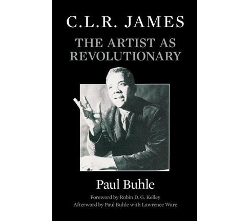 C. L. R. James : The Artist as Revolutionary -  Expanded by Paul Buhle (Paperback) - image 1 of 1