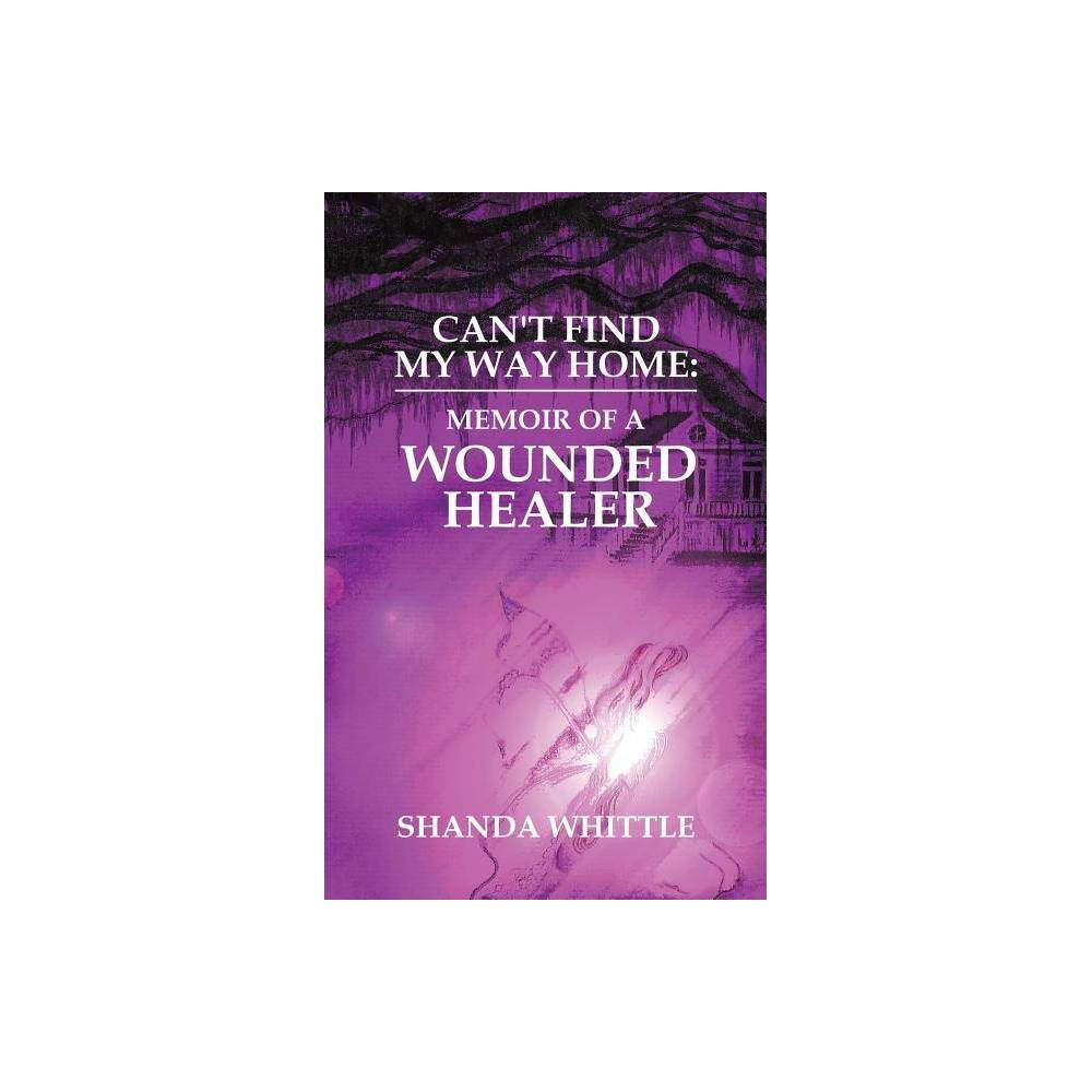 Can T Find My Way Home By Shanda Whittle Paperback