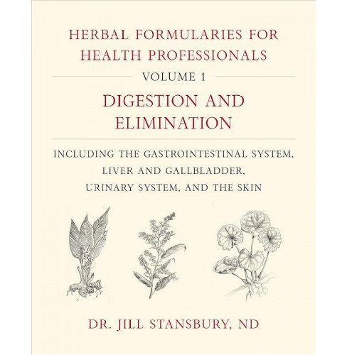 Herbal Formularies for Health Professionals : Digestion and Elimination, Including the Gastrointestinal - image 1 of 1