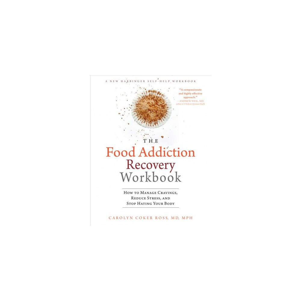 Food Addiction Recovery Workbook : How to Manage Cravings, Reduce Stress, and Stop Hating Your Body