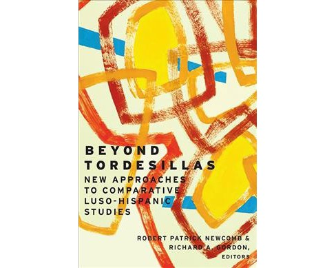 Beyond Tordesillas : New Approaches to Comparative Luso-Hispanic Studies -  (Hardcover) - image 1 of 1