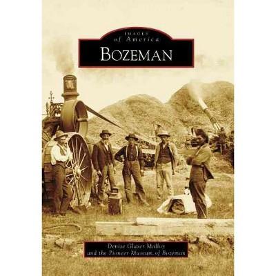 Bozeman - by Denise Glaser Malloy (Paperback)