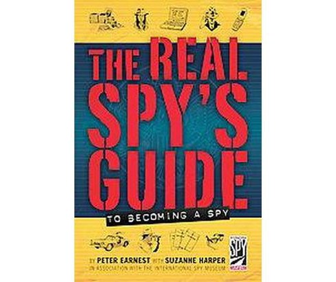 Real Spy's Guide to Becoming a Spy (Hardcover) (Peter Ernest & Suzanne Harper) - image 1 of 1