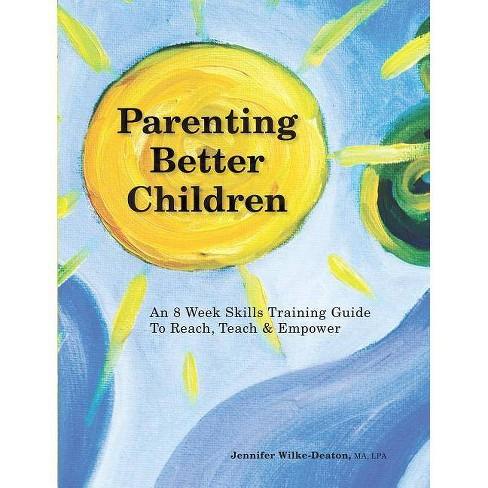 Parenting Better Children - by  Jennifer Wilke-Deaton (Paperback) - image 1 of 1
