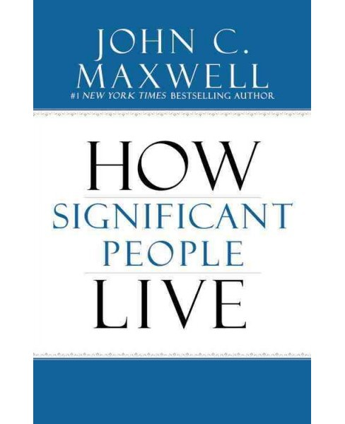Power of Significance : How Purpose Changes Your Life (Hardcover) (John C. Maxwell) - image 1 of 1