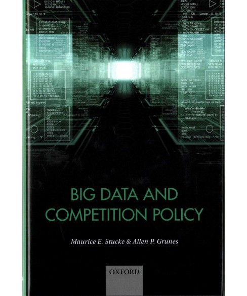 Big Data and Competition Policy (Hardcover) (Maurice Stucke) - image 1 of 1