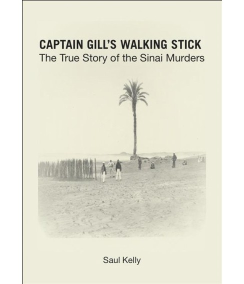 Captain Gill's Walking Stick : The True Story of the Sinai Murders (Hardcover) (Saul Kelly) - image 1 of 1