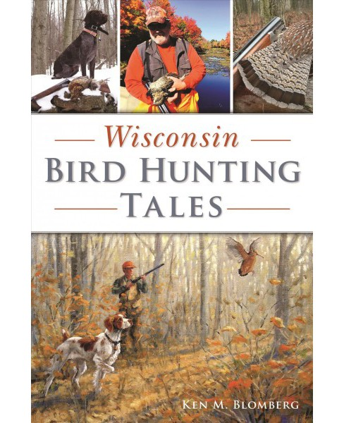 Wisconsin Bird Hunting Tales -  (Sports) by Ken M. Blomberg (Paperback) - image 1 of 1