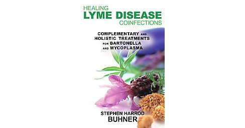 Healing Lyme Disease Coinfections : Complementary and Holistic Treatments for Bartonella and Mycoplasma - image 1 of 1