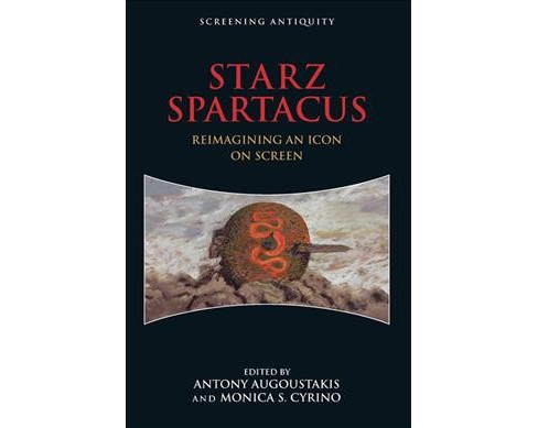STARZ Spartacus : Reimagining an Icon on Screen -  Reprint (Paperback) - image 1 of 1