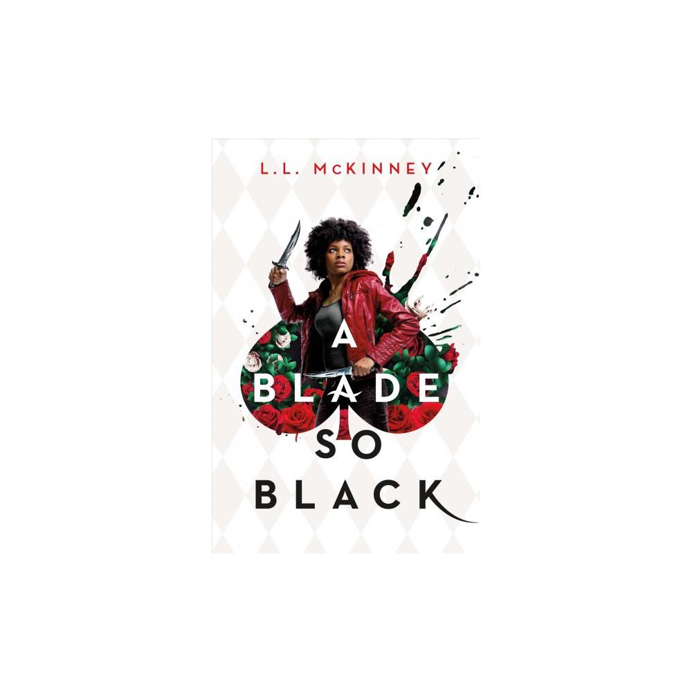 Blade So Black - (Blade So Black) by L. L. Mckinney (Hardcover)