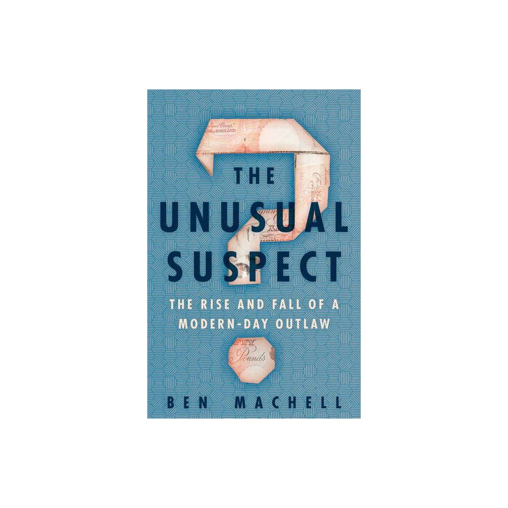 The Unusual Suspect By Ben Machell Hardcover