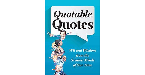 Quotable Quotes : All New Wit & Wisdom from the Greatest Minds of Our Time (Paperback) - image 1 of 1