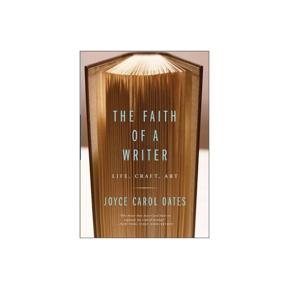 The Faith Of A Writer By Joyce Carol Oates Paperback