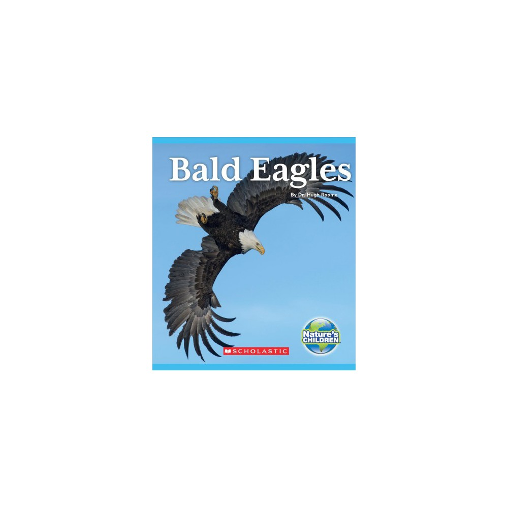 Bald Eagles - (Nature's Children) by Dr. Hugh Roome (Paperback)