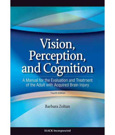 Vision, Perception, and Cognition : A Manual for the Evaluation and Treatment of the Adult with Acquired - image 1 of 1