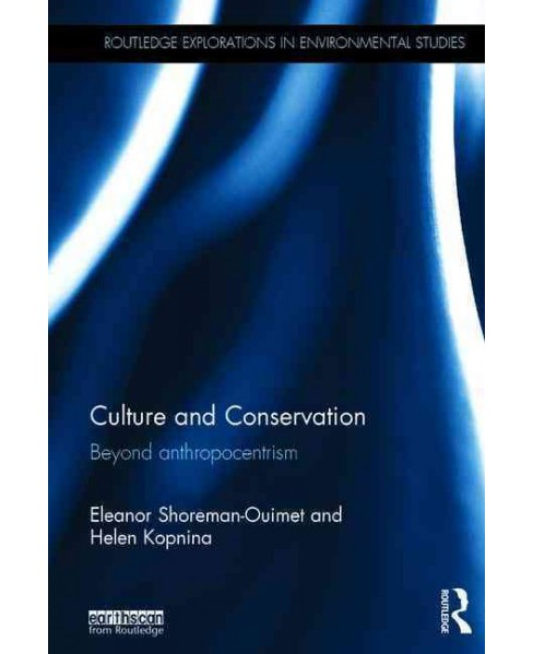 Culture and Conservation : Beyond Anthropocentrism (Hardcover) (Eleanor Shoreman-Ouimet & Helen Kopnina) - image 1 of 1