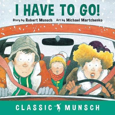 I Have to Go! - (Classic Munsch)by Robert Munsch (Paperback)