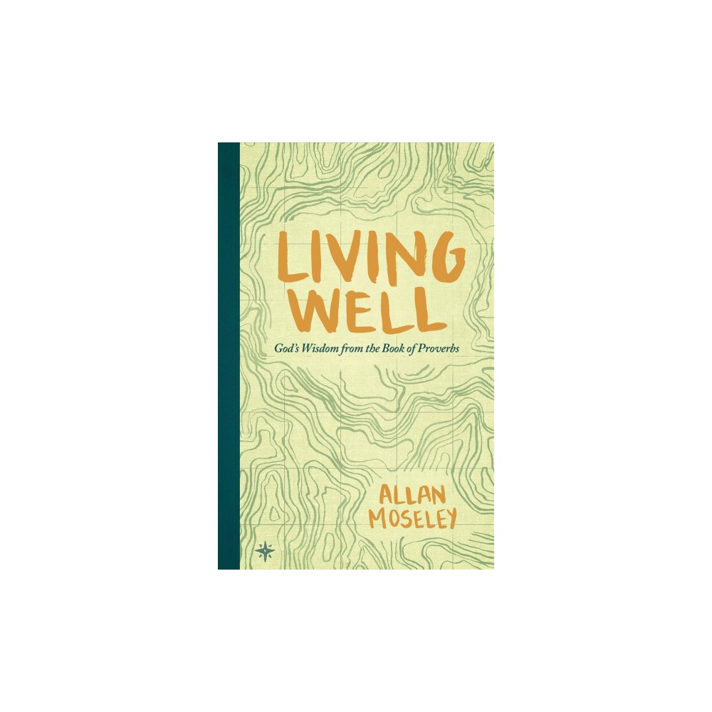 Living Well : God's Wisdom from the Book of Proverbs (Paperback) (Allan Moseley)