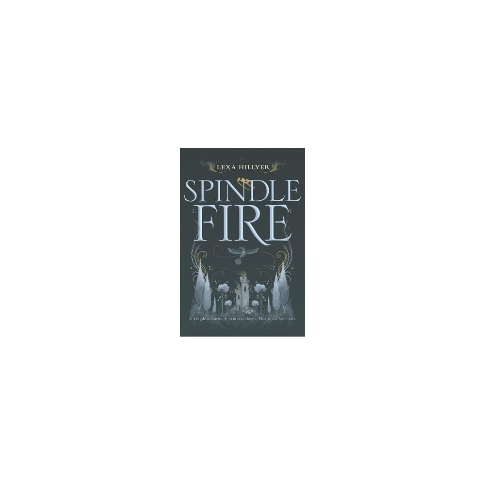 Spindle Fire (Reprint) (Paperback) (Lexa Hillyer)