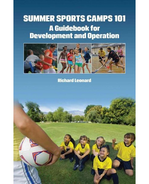 Summer Sports Camps 101 : A Guidebook for Development and Operation (Paperback) (Ph.D. Richard Leonard) - image 1 of 1