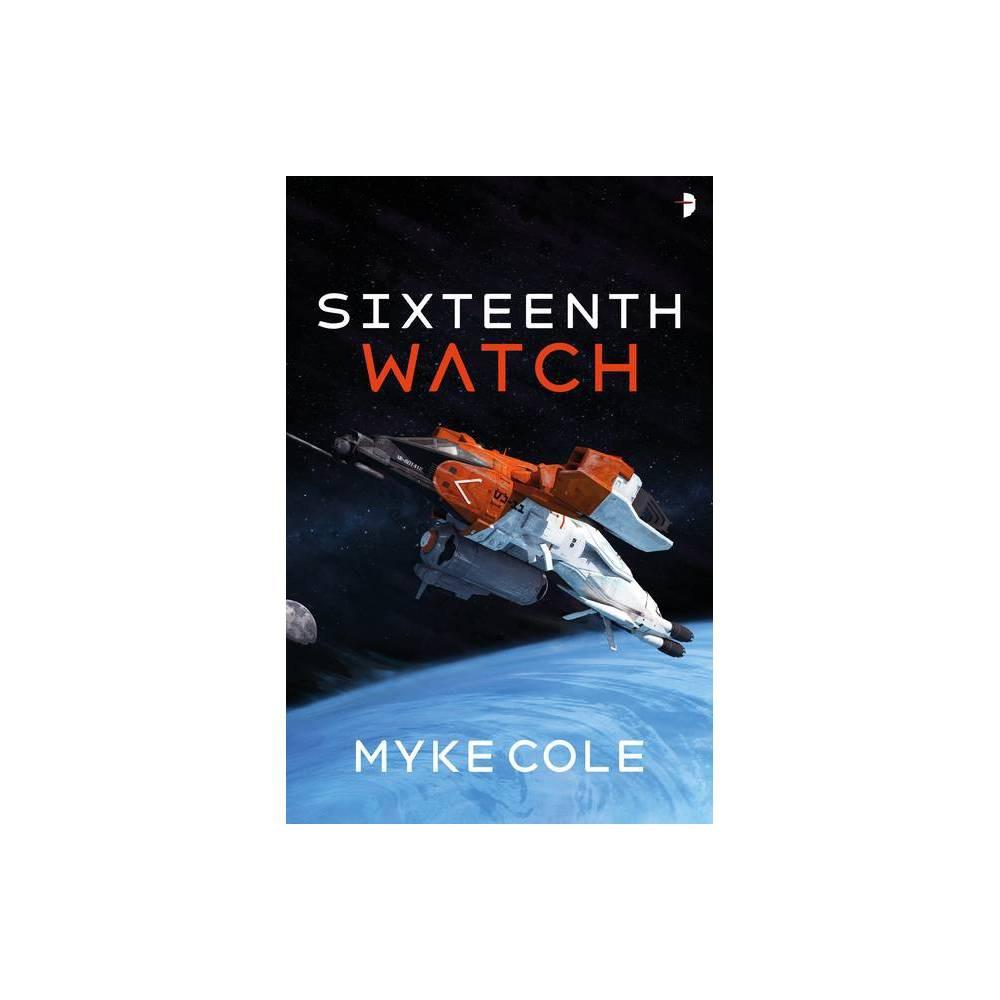 Sixteenth Watch By Myke Cole Paperback