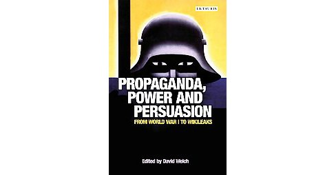 Propaganda, Power and Persuasion : From World War I to Wikileaks (Paperback) - image 1 of 1