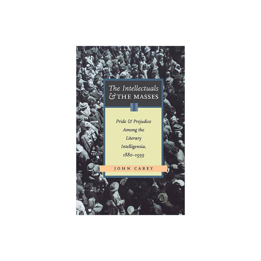 The Intellectuals And The Masses By John Carey Paperback