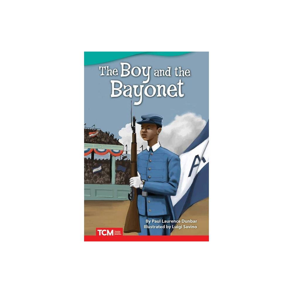 The Boy And The Bayonet Fiction Readers By Paul Laurence Dunbar Paperback