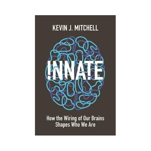 Innate How The Wiring Of Our Brains Shapes Who We Are By Kevin J