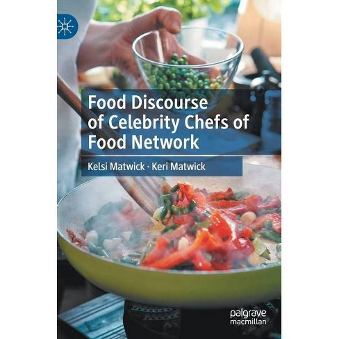 Food Discourse of Celebrity Chefs of Food Network - by  Kelsi Matwick & Keri Matwick (Hardcover) - image 1 of 1