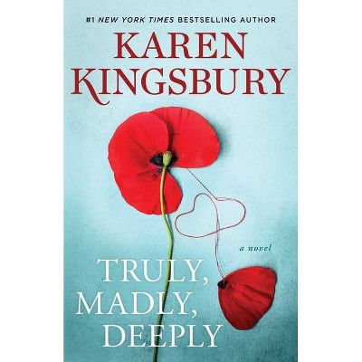 Truly, Madly, Deeply - by  Karen Kingsbury (Hardcover)