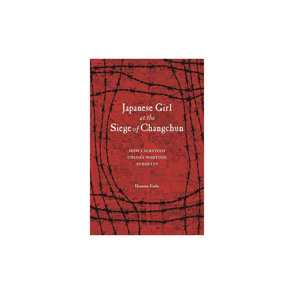 Japanese Girl at the Siege of Changchun : How I Survived China's Wartime Atrocity (Paperback) (Homare