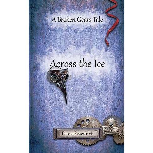Across the Ice - (Broken Gears) by  Dana Fraedrich (Paperback) - image 1 of 1