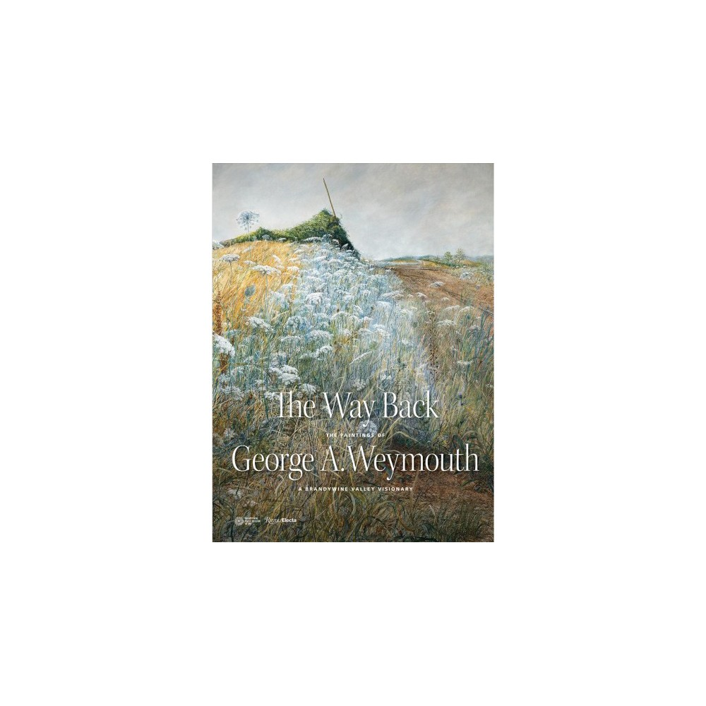Way Back : The Paintings of George A. Weymouth--A Brandywine Valley Visionary (Hardcover) (Annette
