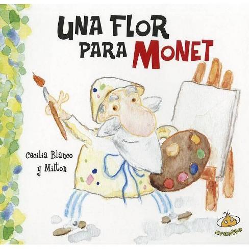 Una Flor Para Monet - by  Cecilia Blanco (Hardcover) - image 1 of 1
